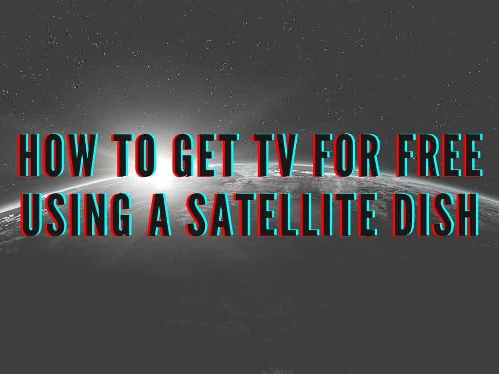 Free TV Using a Satellite Dish