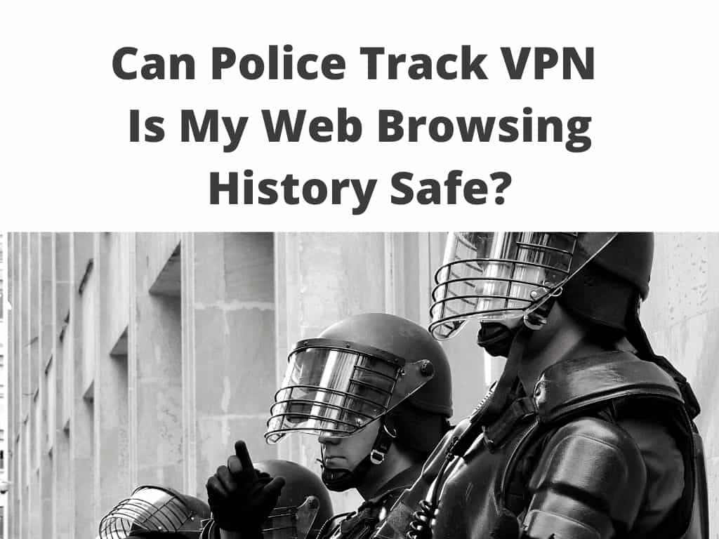 Can Police Track VPN web browsing history