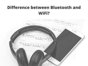 Difference between Bluetooth and WiFi