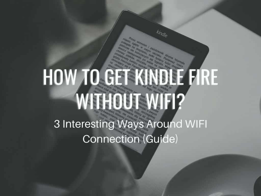Can you Kindle Fire Without Wifi