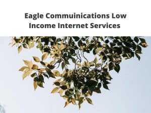 Eagle Commuinications Low Income Internet Services