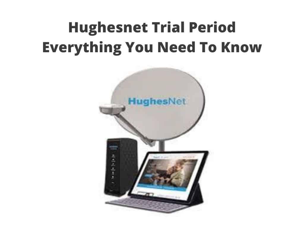 Hughesnet Trial Period review