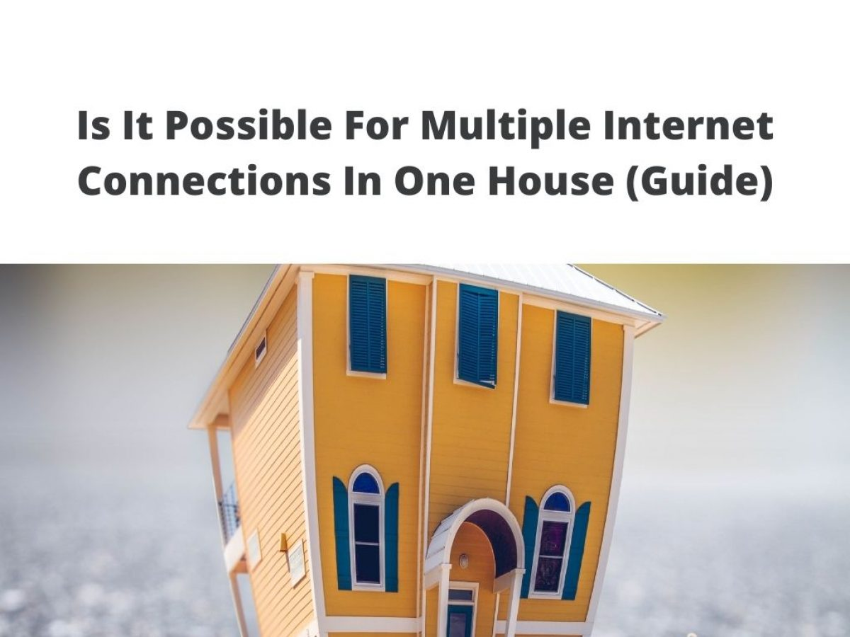 Is It Possible For Multiple Internet Connections In One House Guide