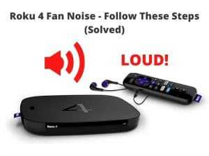 Solution Roku 4 Fan Noise