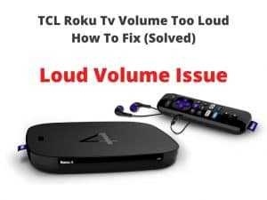 TCL Roku Tv Volume Too Loud