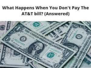 What Happens When You Don't Pay The AT&T bill