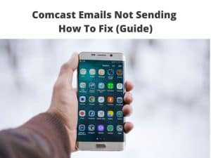 Comcast Emails Not Sending