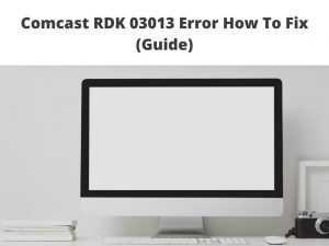 Comcast RDK 03013 Error How To Fix
