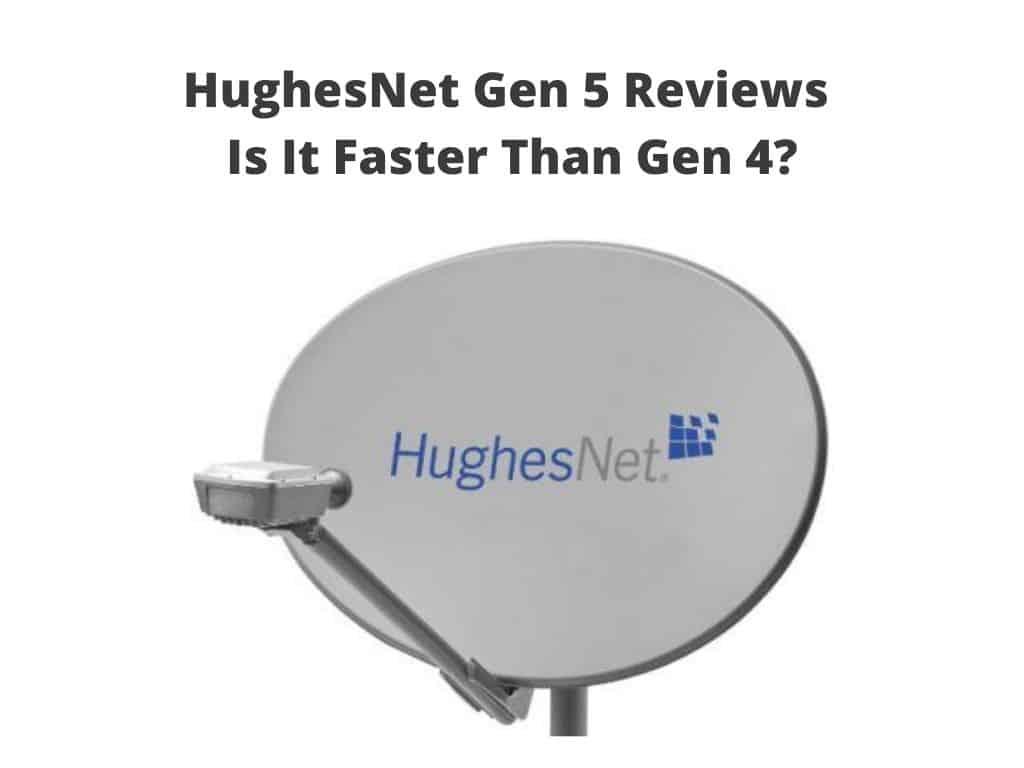 HughesNet Gen 5 Reviews
