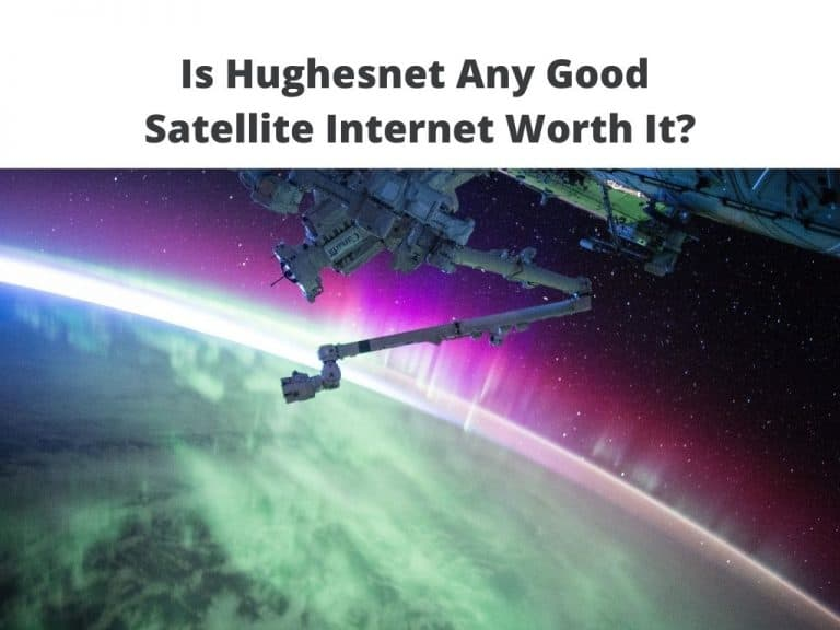 Is Hughesnet Any Good - Satellite Internet Worth It