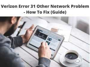 Verizon Error 31 Other Network Problem
