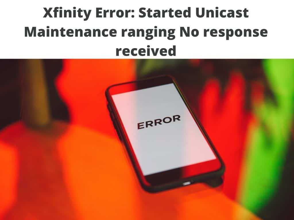 Xfinity Error Started Unicast Maintenance ranging - No response received