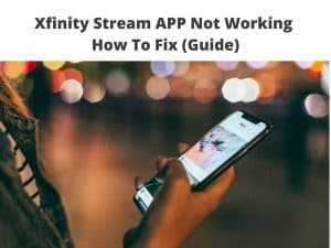 Xfinity Stream APP Not Working