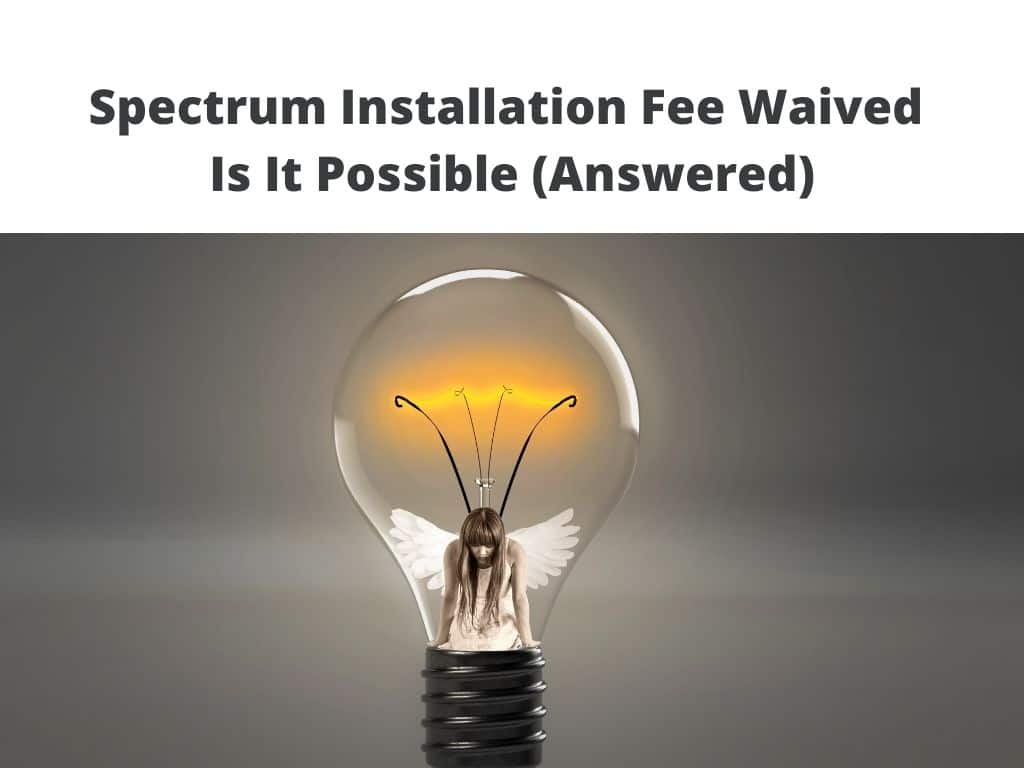 how to get Spectrum Installation Fee Waived