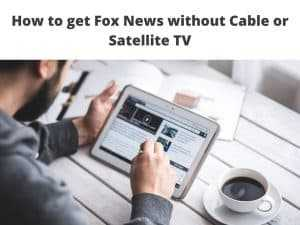 Fox News without Cable or Satellite TV