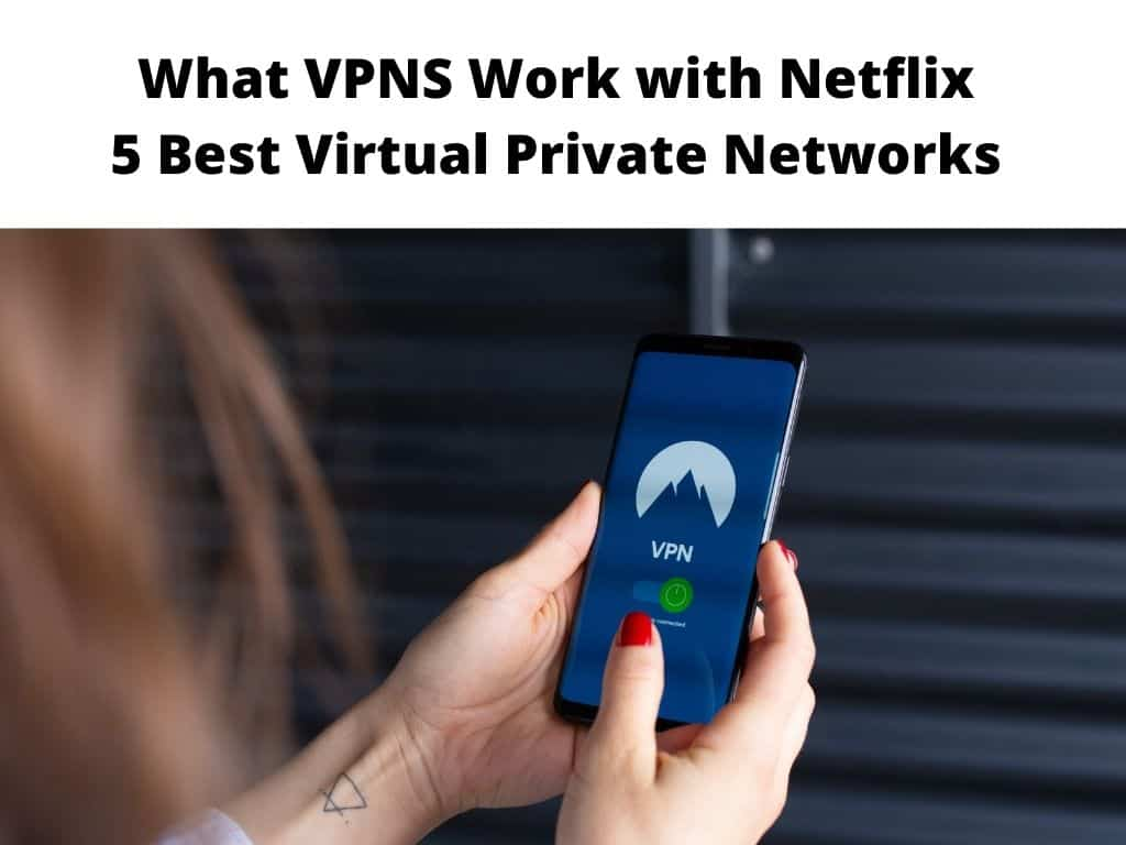 What VPNS Work with Netflix - 5 Best Virtual Private Networks