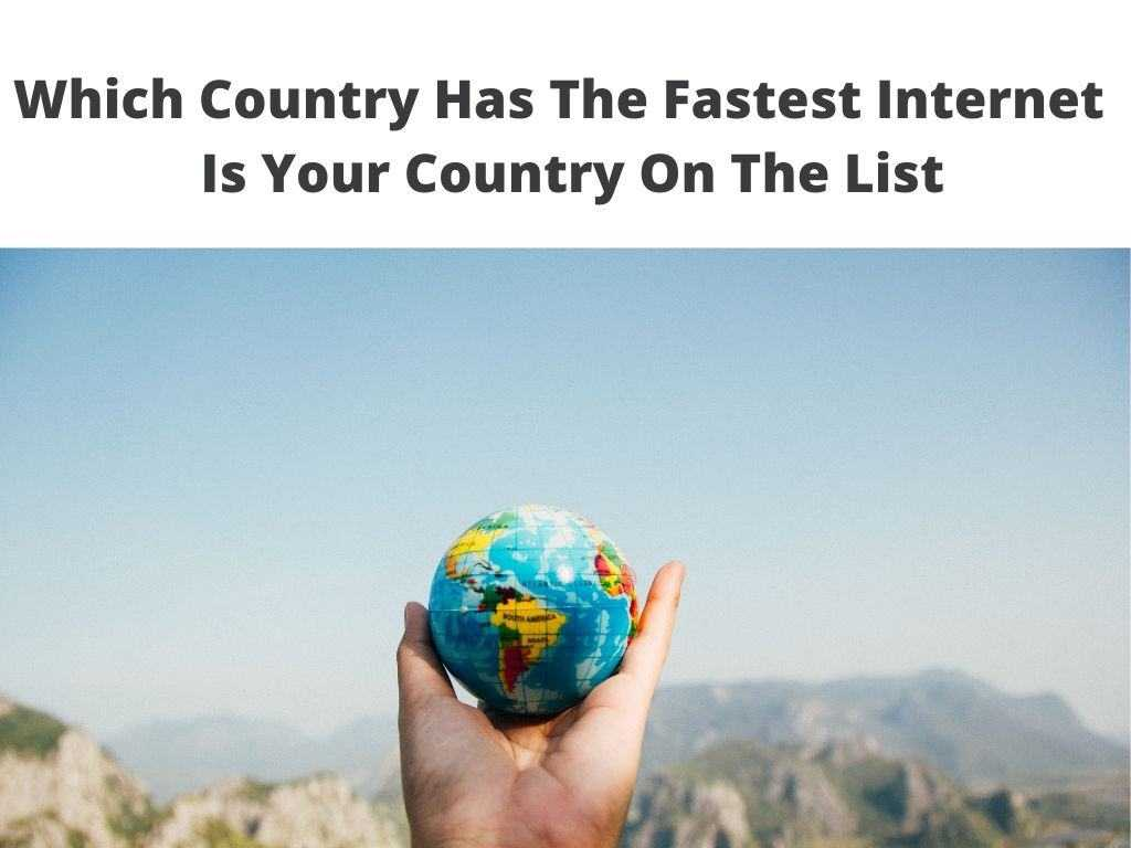 Which Country Has The Fastest Internet