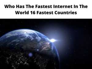 country with the Fastest Internet In The World