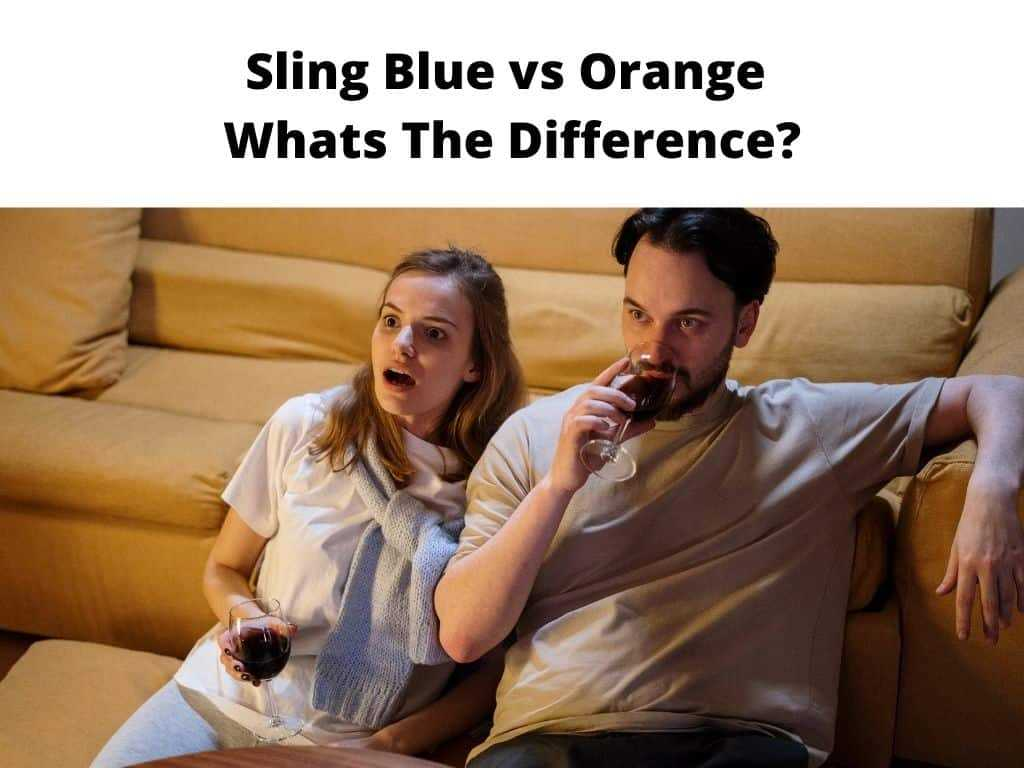 difference between Sling Blue vs Orange