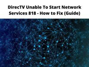 DirecTV Unable To Start Network Services 818