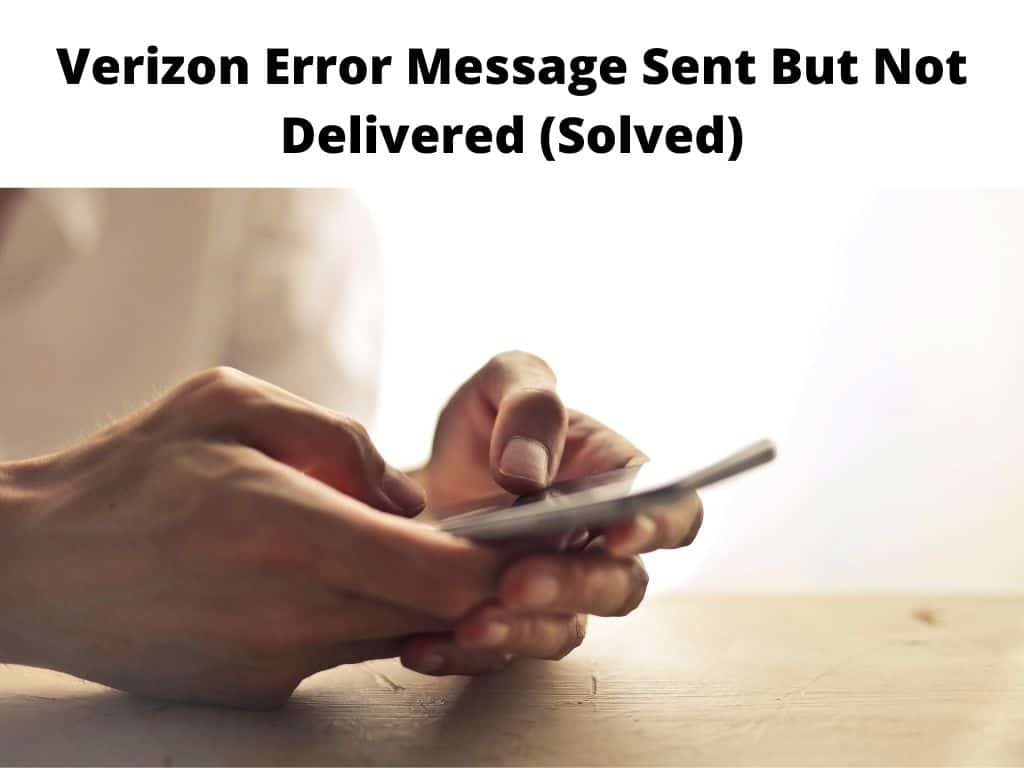 Verizon Error Message Sent But Not Delivered