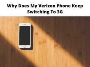 Verizon Phone Keep Switching To 3G
