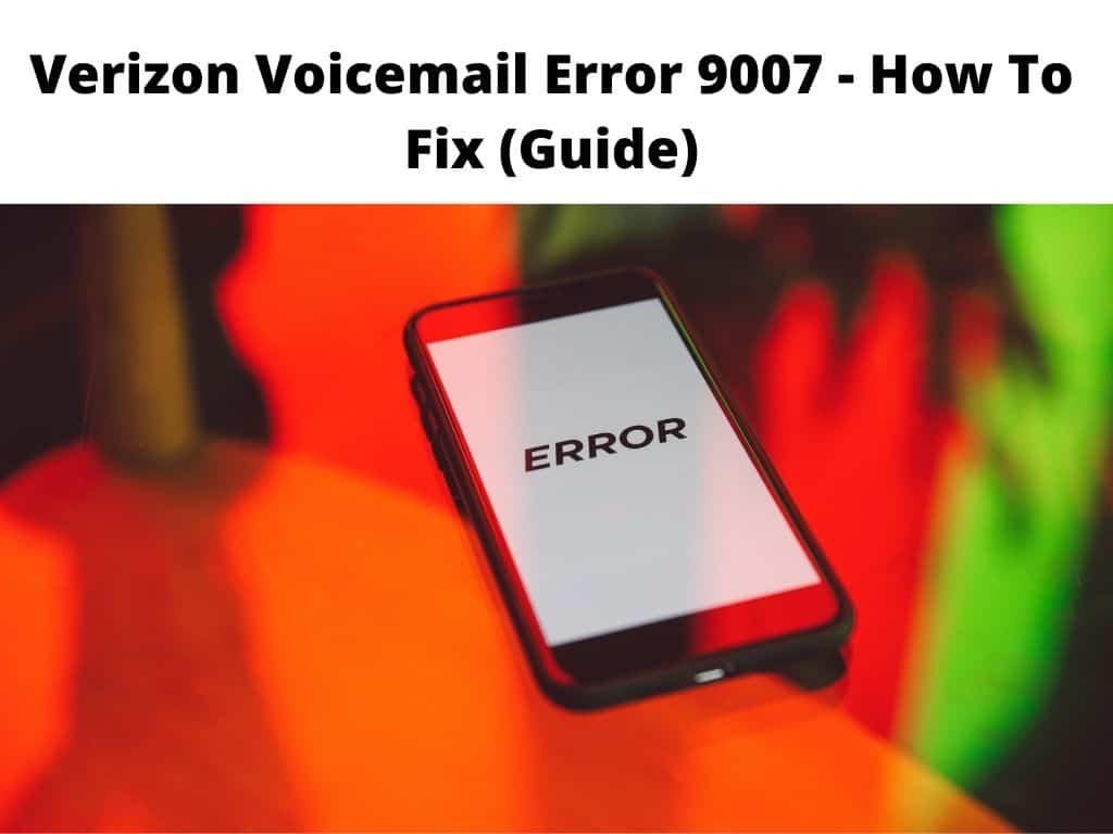 Verizon Voicemail Error 9007 fix