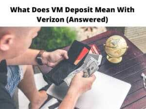 What Does VM Deposit Mean With Verizon (Answered)