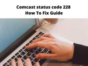 Comcast status code 228 fix