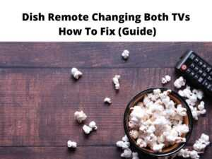 Dish Remote Changing Both TV fixing guide
