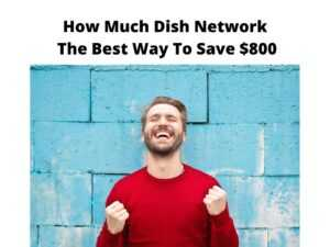 How Much Dish Network save $800