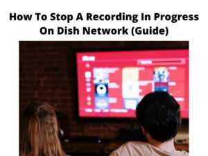 How To Stop A Recording In Progress On Dish Network
