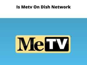 Is Metv On Dish Network