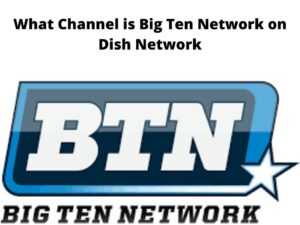 What Channel is Big Ten Network on Dish Network