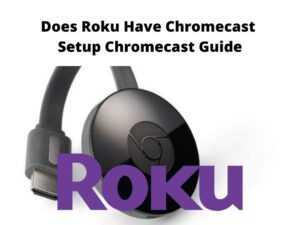 Does Roku Have Chromecast