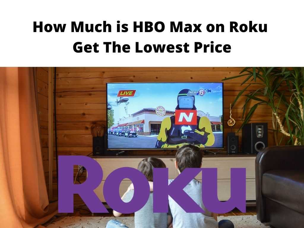 How Much is HBO Max on Roku