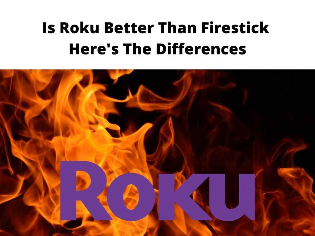 Is Roku Better Than Firestick