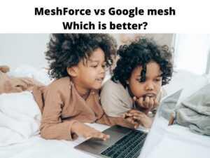 MeshForce vs Google mesh