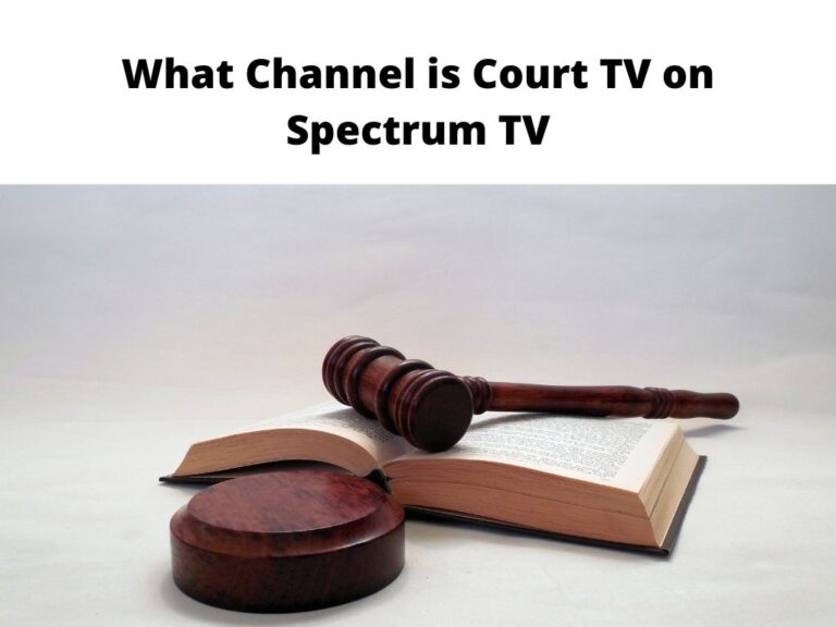 What Channel is Court TV on Spectrum TV