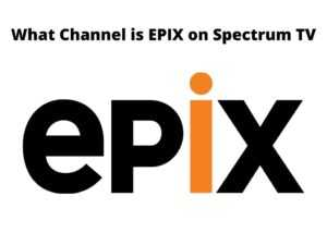 What Channel is EPIX on Spectrum TV