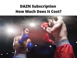 DAZN Subscription How Much Does It Cost