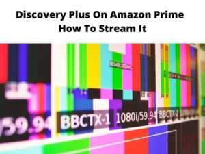Discovery Plus On Amazon Prime How To Stream It