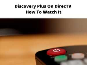 Discovery Plus On DirecTV - How To Watch It