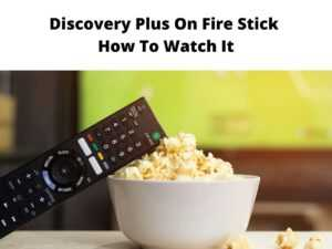 Discovery Plus On Fire Stick How to watch it