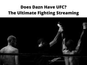 Does Dazn Have UFC The Ultimate Fighting Streaming