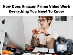 How Does Amazon Prime Video work