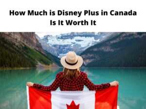 How Much is Disney Plus in Canada