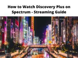 How to Watch Discovery Plus on Spectrum