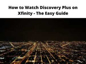 How to Watch Discovery Plus on Xfinity