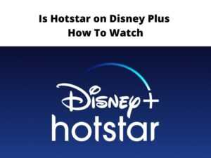 Is Hotstar on Disney Plus - How To Watch